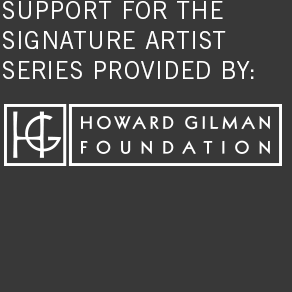 support for the signature artist series provided by: howard gilman foundation