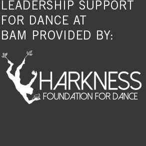 leadership support for dance bam provided by: harkness foundation for dance