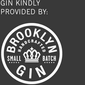 gin kindly provided by: brooklyn gin