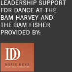 Leadership support for dance at the bam harvey and the bam fisher provided: Doris duke