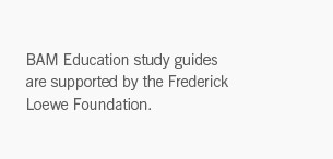 """BAM Education study guides are supported by the Frederick Loewe Foundation."""